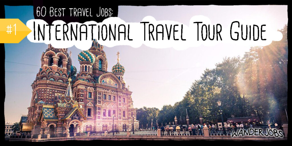 The 60 Best Travel Jobs How To Get Them Secrets Of A 10 Year Nomad